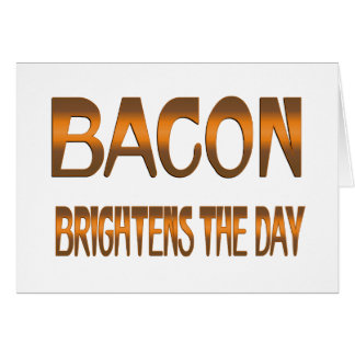 Bacon Brightens the Day Card