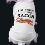 """Bacon Dog Shirt<br><div class=""""desc"""">Funny dog shirts! We all bark in the same language tolerance Puppy shirts for Dogs with Attitude! Customize these shirts with your own words!</div>"""