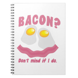 BACON? Don't mind if I do! Spiral Notebook