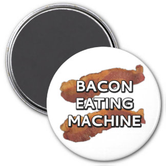 Bacon eating machine magnet