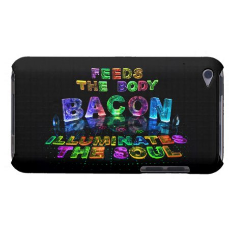 Bacon - Feeds the Body, Illuminates the soul. iPod Touch Covers