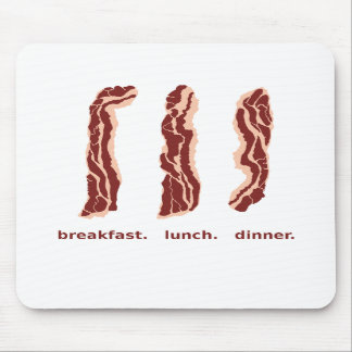 Bacon for Breakfast, Lunch and Dinner Mouse Pad