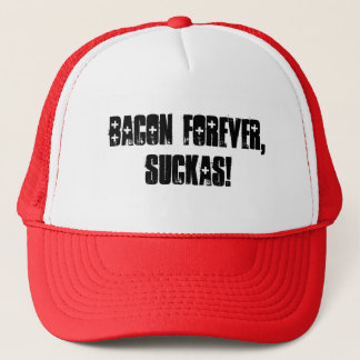 Bacon forever, suckas! trucker hat