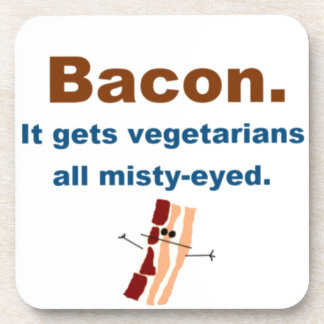 Bacon gets vegetarians misty-eyed drink coasters