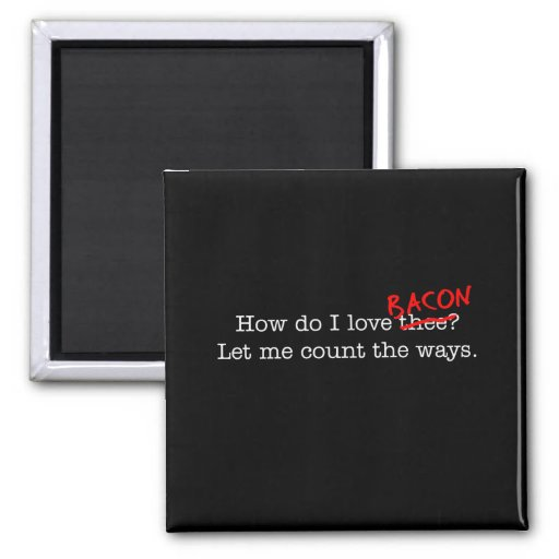 Bacon How Do I Love Thee 2 Inch Square Magnet