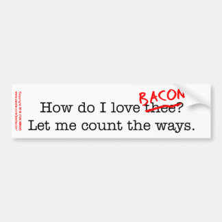 Bacon How Do I Love Thee Car Bumper Sticker