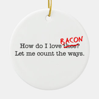 Bacon How Do I Love Thee Ceramic Ornament