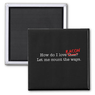 Bacon How Do I Love Thee Refrigerator Magnet