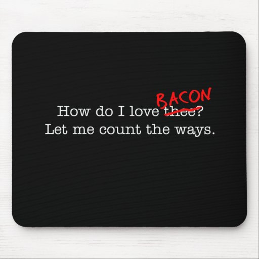 Bacon How Do I Love Thee Mousepad