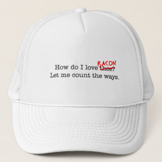 Bacon How Do I Love Thee Trucker Hat