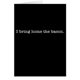 Bacon I Bring Home Card