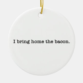 Bacon I Bring Home Ceramic Ornament