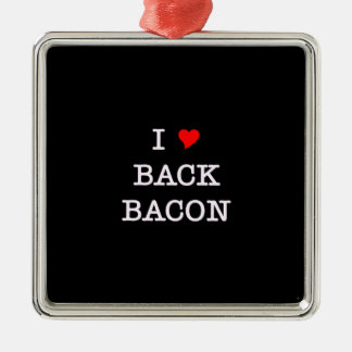 Bacon I Love Back Metal Ornament