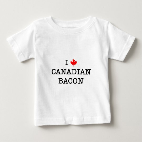 Bacon I Love Canadian Baby T-Shirt