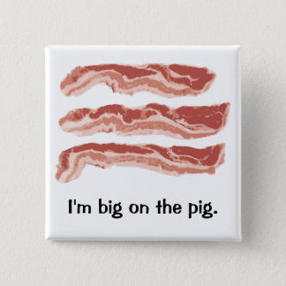Bacon, I'm big on the pig. Pinback Button