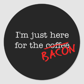 Bacon I'm Just Here for Round Sticker