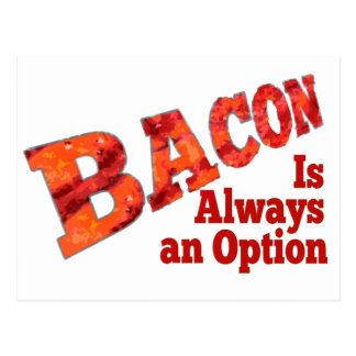 Bacon is Always an Option! Postcard