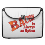 Bacon is Always an Option! Sleeve For MacBook Pro