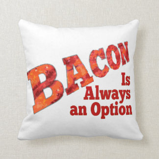 Bacon is Always an Option! Throw Pillow