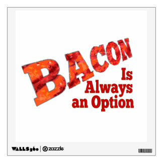 Bacon is Always an Option! Wall Decal