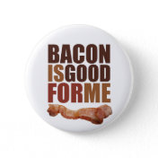 Bacon is Good for Me Button
