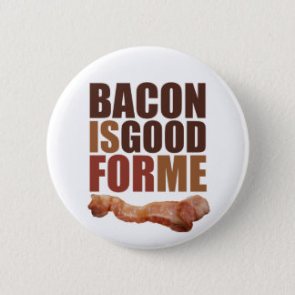 Bacon is Good for Me Pinback Button