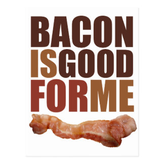 Bacon is Good for Me Postcard