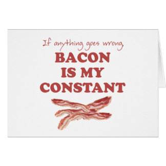 Bacon is my constant card