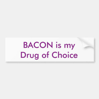 BACON is my  Drug of Choice Bumper Sticker