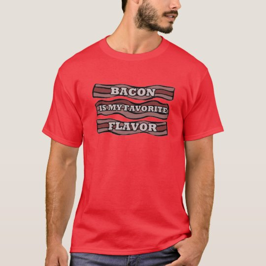 Bacon is my favorite flavor food pig  breakfast ha T-Shirt