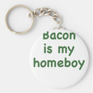 Bacon is my Homeboy Keychain