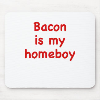 Bacon is my Homeboy Mouse Pad