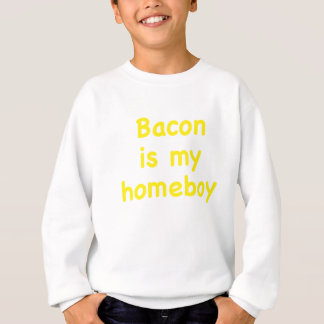 Bacon is my Homeboy Sweatshirt
