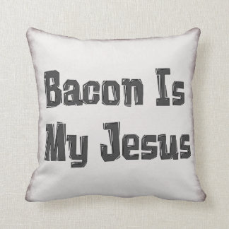 Bacon Is My Jesus Throw Pillow