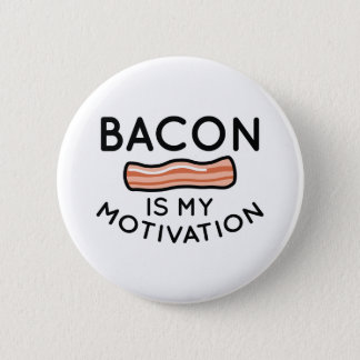 Bacon Is My Motivation Button
