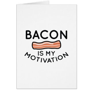 Bacon Is My Motivation Card