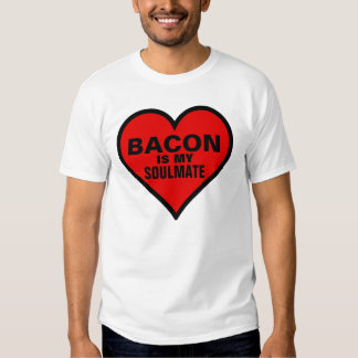 Bacon is my soulmate, Valentine's Day T-shirts