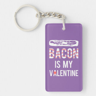 Bacon is my Valentine Bacon is My True Love Keychain