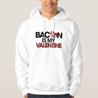 Bacon is my Valentine Hooded Sweatshirt