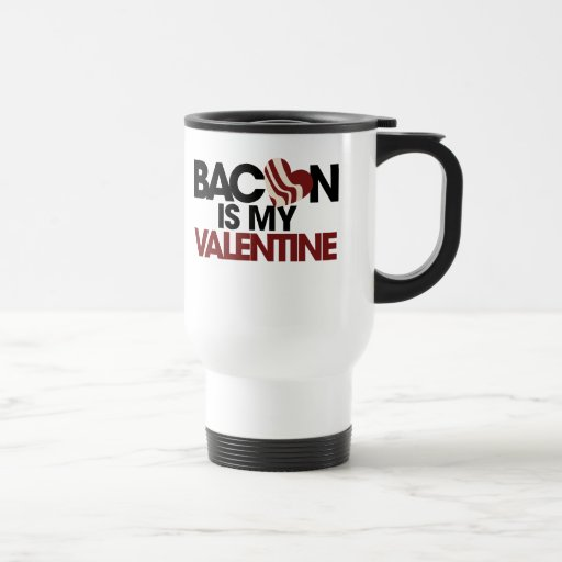 Bacon is my Valentine 15 Oz Stainless Steel Travel Mug