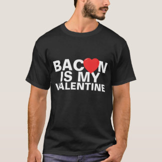 Bacon is my Valentine Shirt
