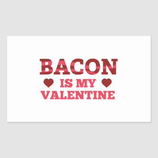 Bacon Is My Valentine Rectangle Sticker