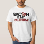 Bacon is my Valentine Tee Shirt