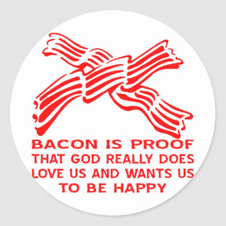 Bacon Is Proof God Really Does Loves Us Classic Round Sticker
