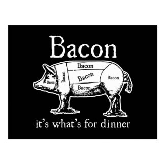 Bacon It s what s for dinner Post Cards