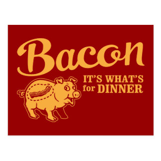 bacon - it s whats for dinner post card