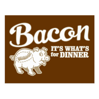 bacon - it s whats for dinner postcard