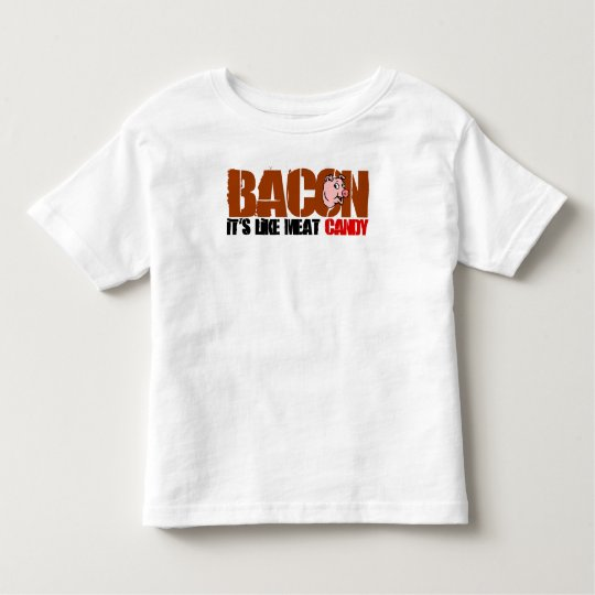 Bacon It's Like Meat Candy Toddler T-shirt