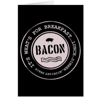 Bacon It's What's For Breakfast Lunch Dinner Card