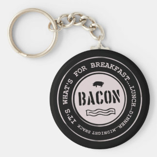 Bacon It's What's For Breakfast Lunch Dinner Keychain